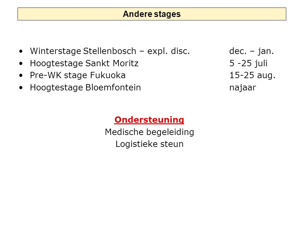Andere stages Winterstage Stellenbosch – expl. disc. dec. – jan. Hoogtestage Sankt Moritz 5 -25 juli.