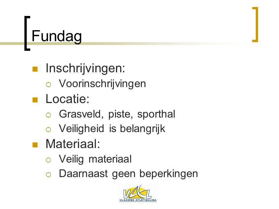 Fundag Inschrijvingen: Locatie: Materiaal: Voorinschrijvingen