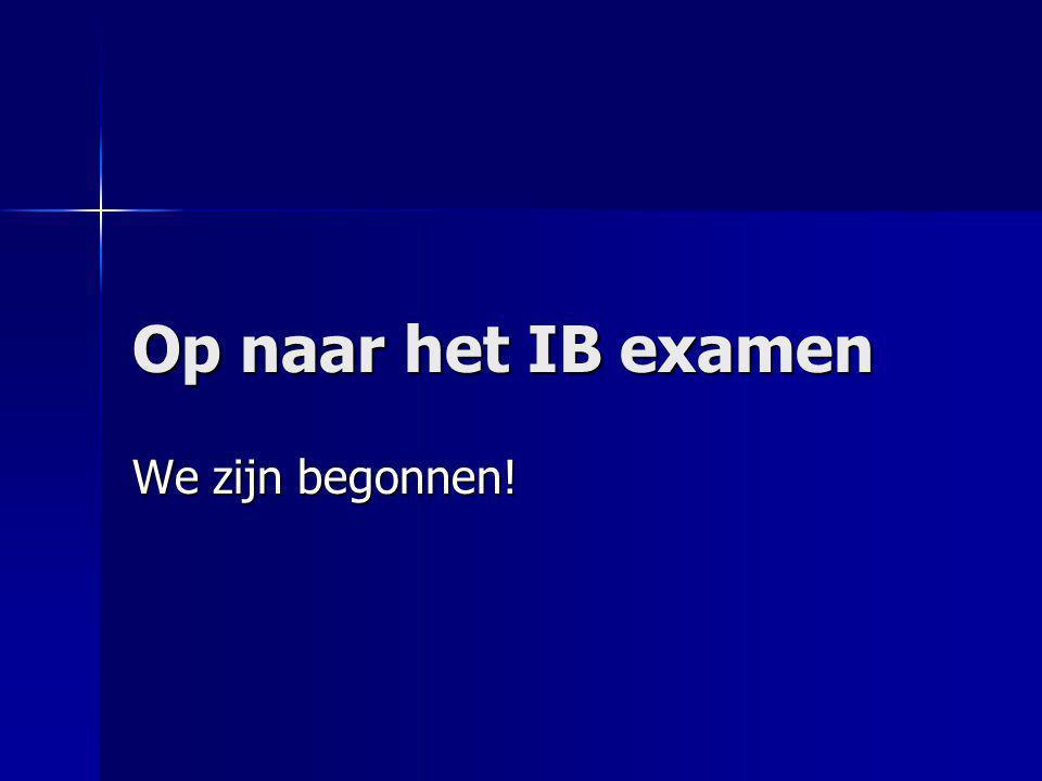 Op naar het IB examen We zijn begonnen!