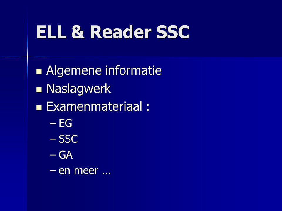 ELL & Reader SSC Algemene informatie Naslagwerk Examenmateriaal : EG