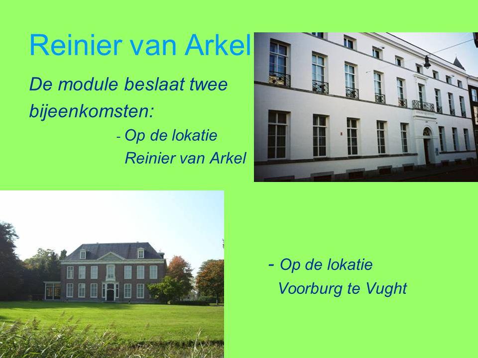 Reinier van Arkel De module beslaat twee bijeenkomsten: