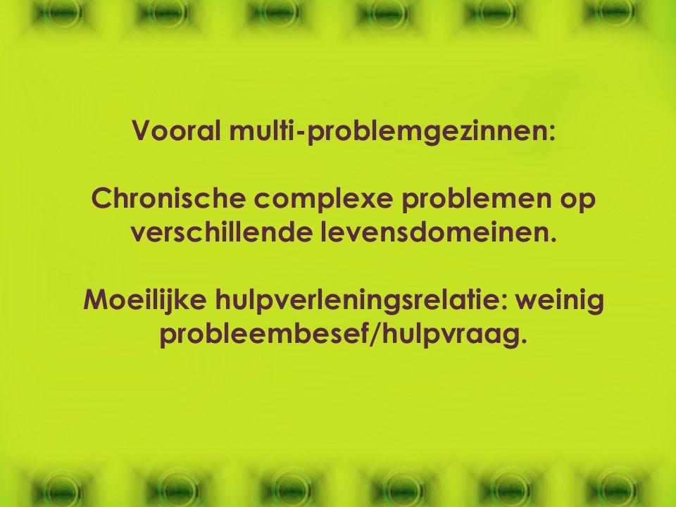 Vooral multi-problemgezinnen: