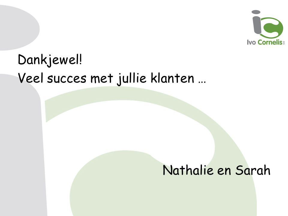 Dankjewel! Veel succes met jullie klanten … Nathalie en Sarah
