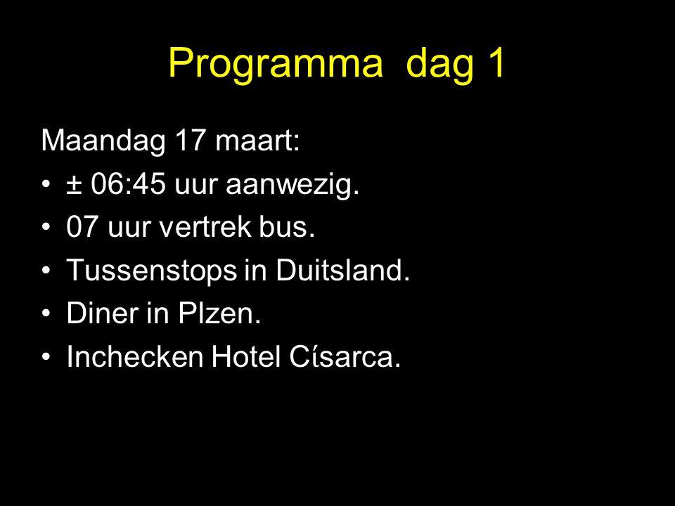 Programma dag 1 Maandag 17 maart: ± 06:45 uur aanwezig.