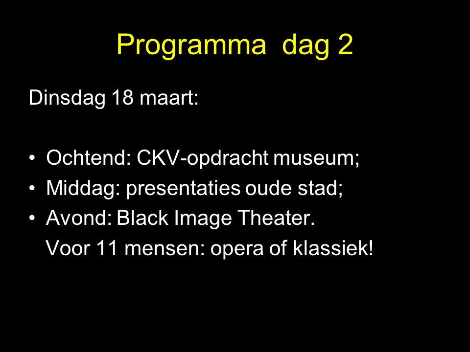 Programma dag 2 Dinsdag 18 maart: Ochtend: CKV-opdracht museum;