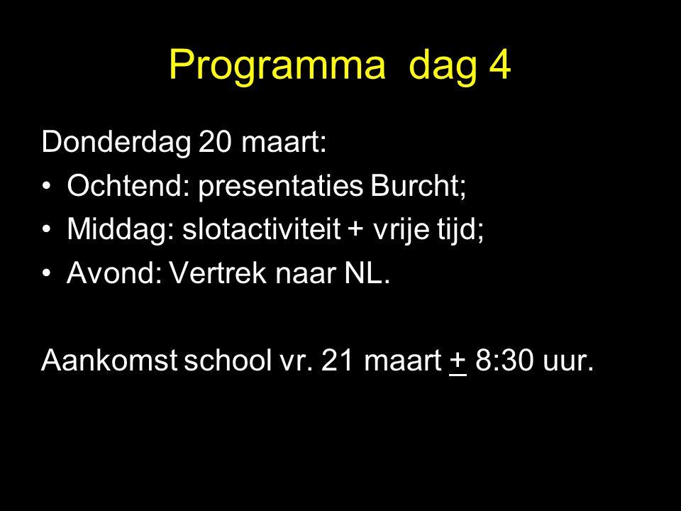 Programma dag 4 Donderdag 20 maart: Ochtend: presentaties Burcht;