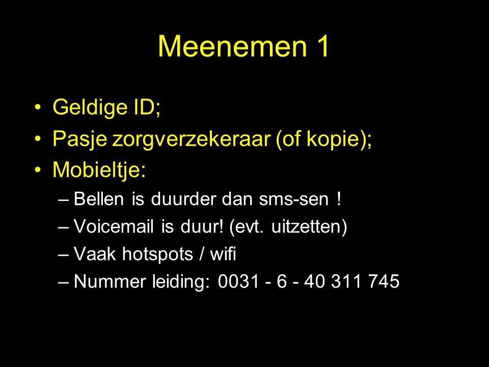 Meenemen 1 Geldige ID; Pasje zorgverzekeraar (of kopie); Mobieltje: