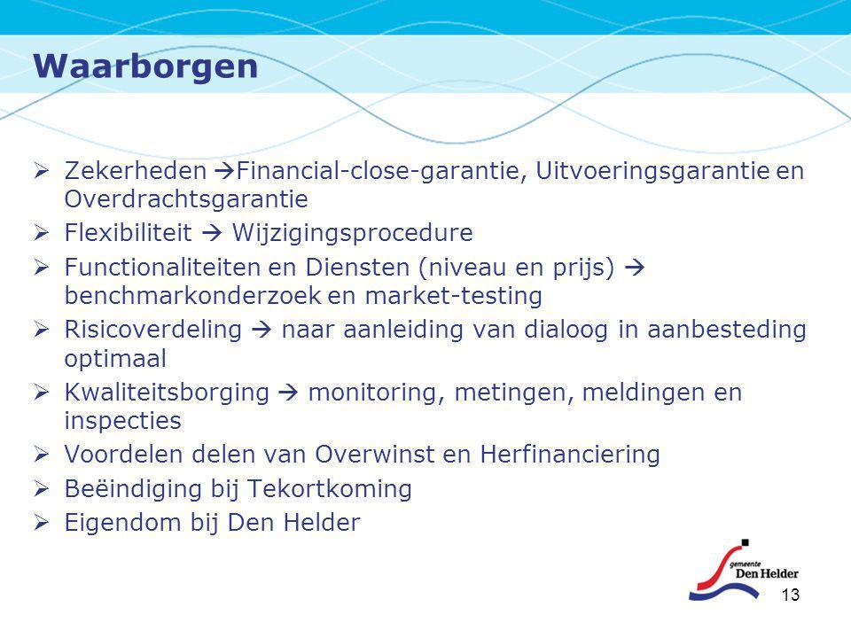 Waarborgen Zekerheden Financial-close-garantie, Uitvoeringsgarantie en Overdrachtsgarantie. Flexibiliteit  Wijzigingsprocedure.