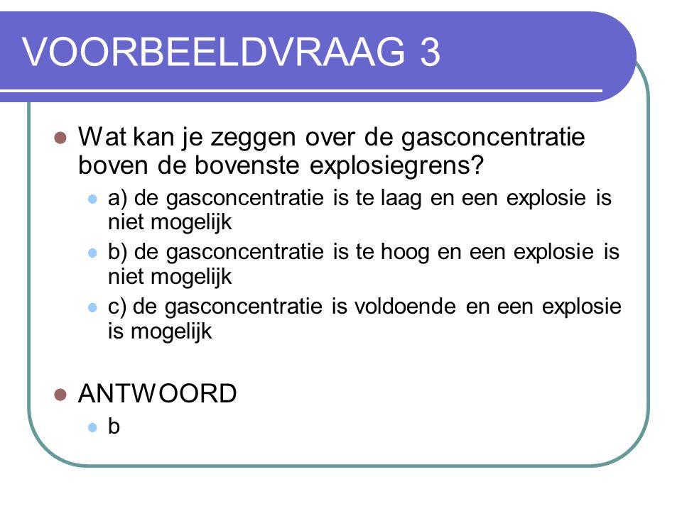 VOORBEELDVRAAG 3 Wat kan je zeggen over de gasconcentratie boven de bovenste explosiegrens