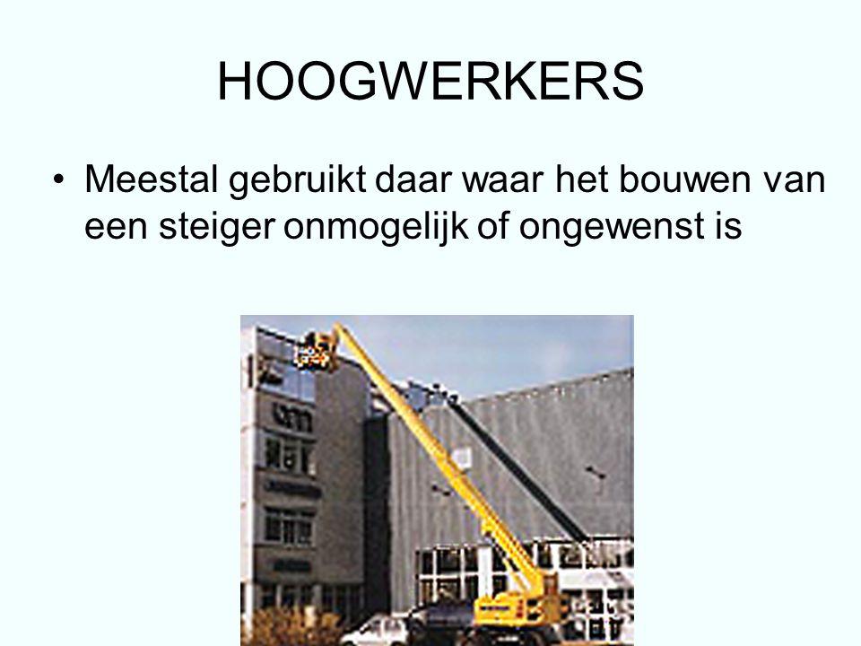HOOGWERKERS Meestal gebruikt daar waar het bouwen van een steiger onmogelijk of ongewenst is