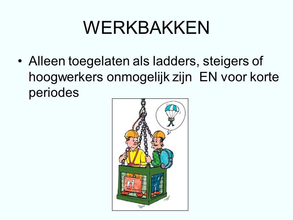 WERKBAKKEN Alleen toegelaten als ladders, steigers of hoogwerkers onmogelijk zijn EN voor korte periodes.