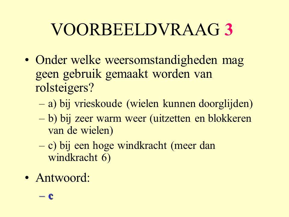 VOORBEELDVRAAG 3 Onder welke weersomstandigheden mag geen gebruik gemaakt worden van rolsteigers a) bij vrieskoude (wielen kunnen doorglijden)