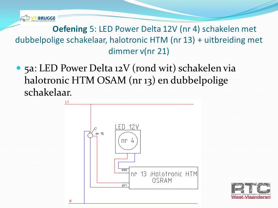 Oefening 5: LED Power Delta 12V (nr 4) schakelen met dubbelpolige schakelaar, halotronic HTM (nr 13) + uitbreiding met dimmer v(nr 21)