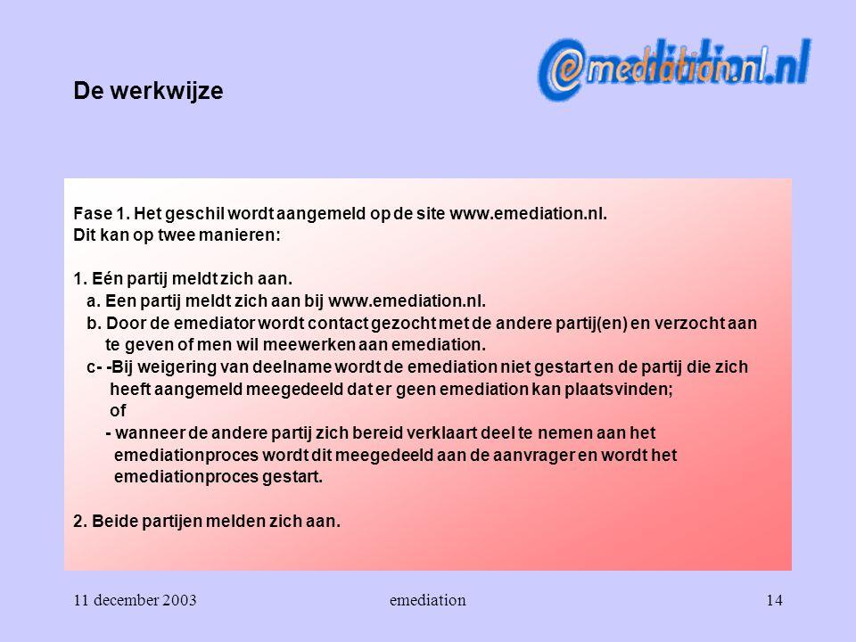De werkwijze Fase 1. Het geschil wordt aangemeld op de site www.emediation.nl. Dit kan op twee manieren: