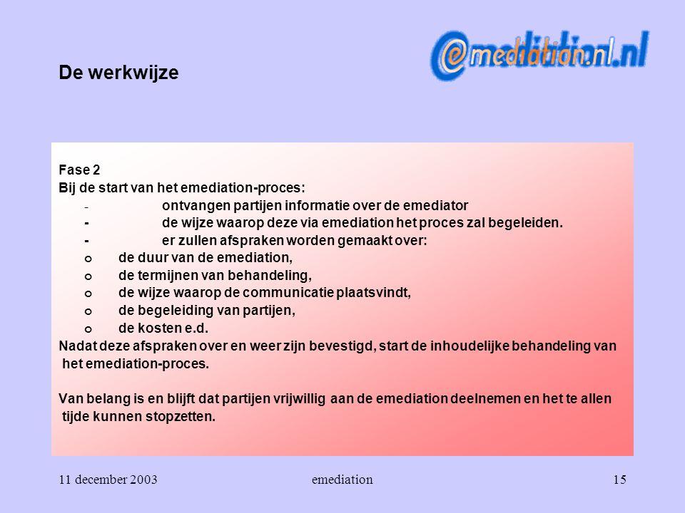 De werkwijze Fase 2 Bij de start van het emediation-proces: