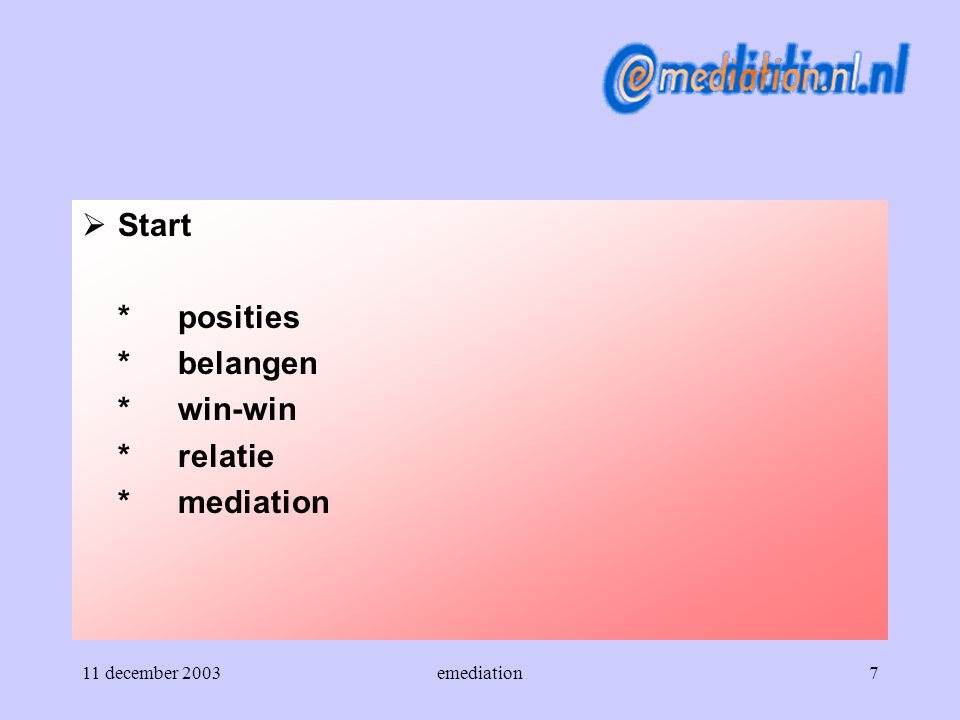 Start * posities * belangen * win-win * relatie * mediation