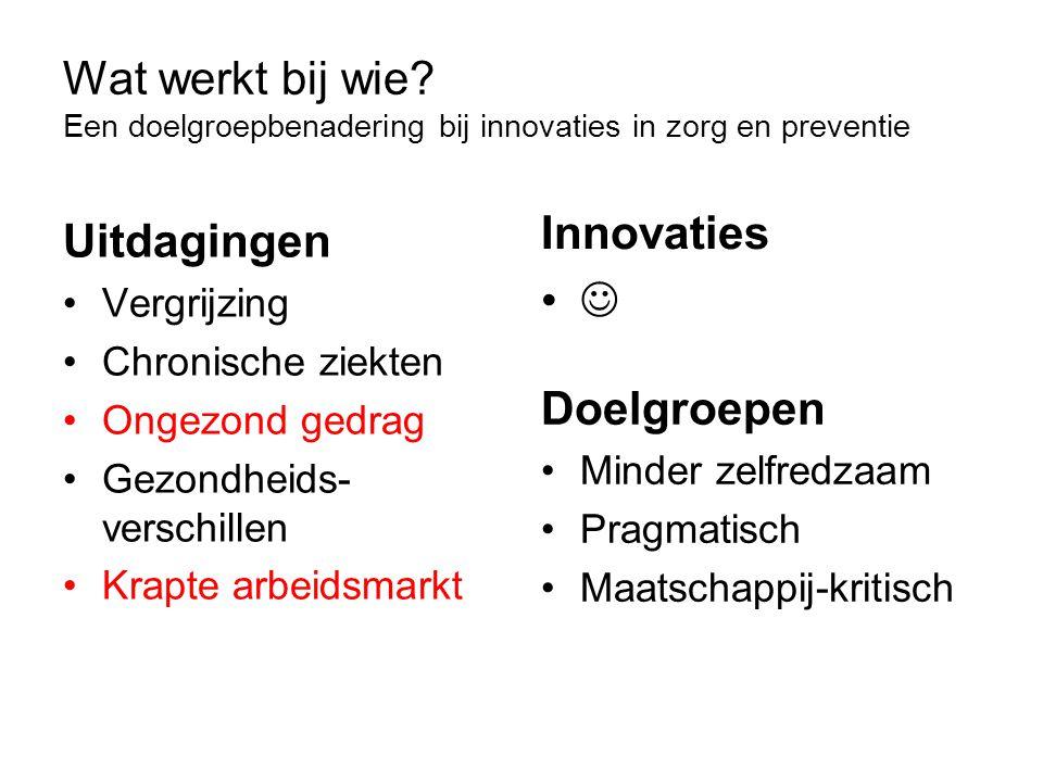 Wat werkt bij wie Een doelgroepbenadering bij innovaties in zorg en preventie