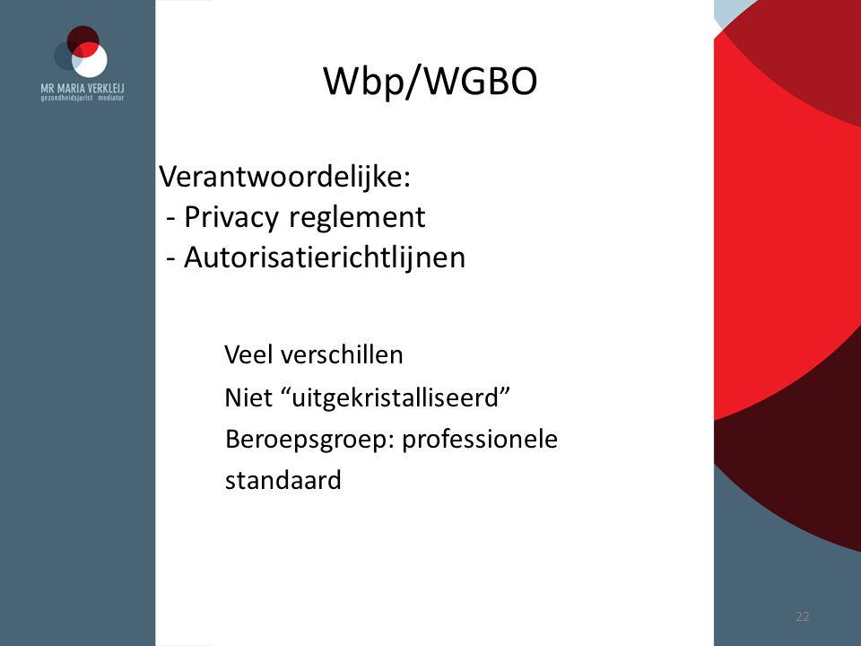 Wbp/WGBO Verantwoordelijke: - Privacy reglement - Autorisatierichtlijnen.