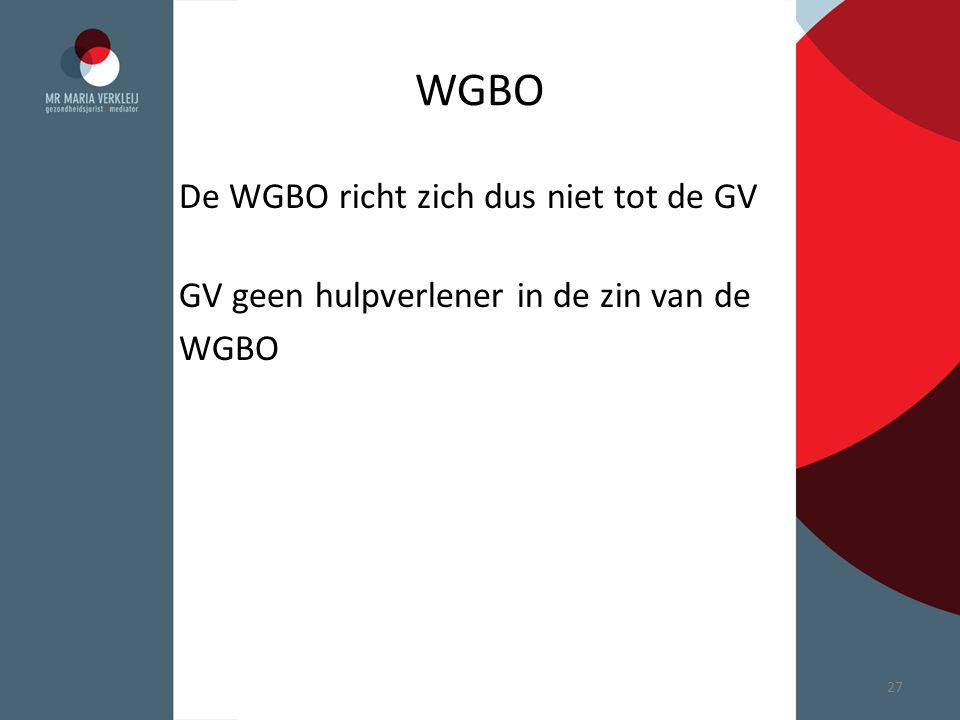 WGBO De WGBO richt zich dus niet tot de GV GV geen hulpverlener in de zin van de WGBO