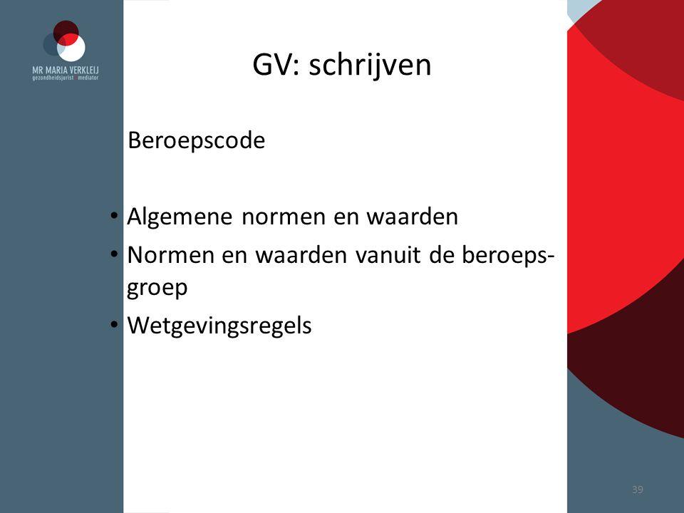 GV: schrijven Beroepscode Algemene normen en waarden