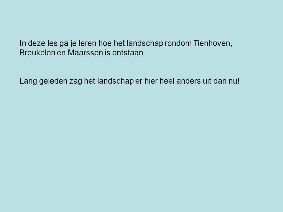 In deze les ga je leren hoe het landschap rondom Tienhoven, Breukelen en Maarssen is ontstaan.