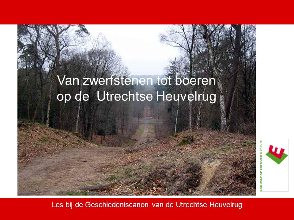 Van zwerfstenen tot boeren op de Utrechtse Heuvelrug