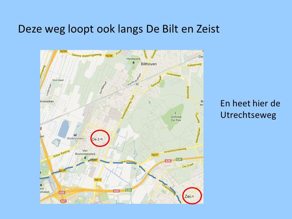 Deze weg loopt ook langs De Bilt en Zeist