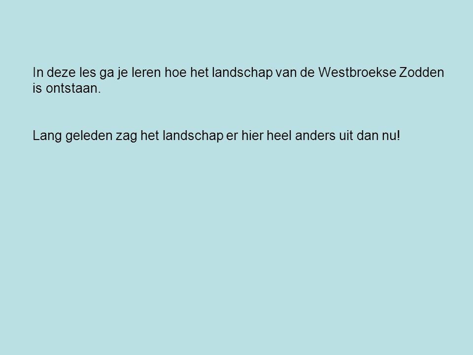 In deze les ga je leren hoe het landschap van de Westbroekse Zodden is ontstaan.