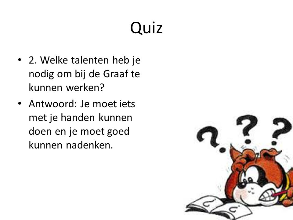 Quiz 2. Welke talenten heb je nodig om bij de Graaf te kunnen werken