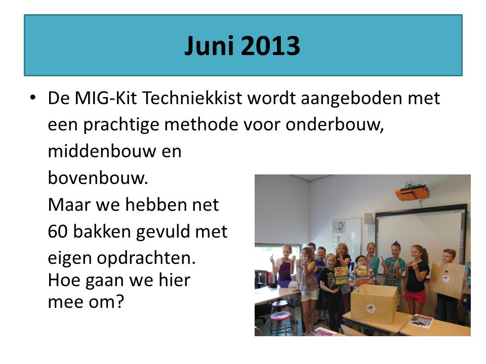 Juni 2013 De MIG-Kit Techniekkist wordt aangeboden met