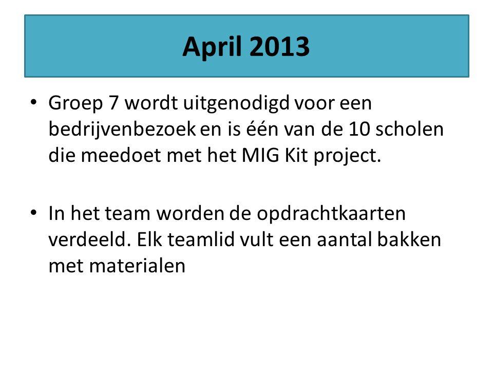 April 2013 Groep 7 wordt uitgenodigd voor een bedrijvenbezoek en is één van de 10 scholen die meedoet met het MIG Kit project.