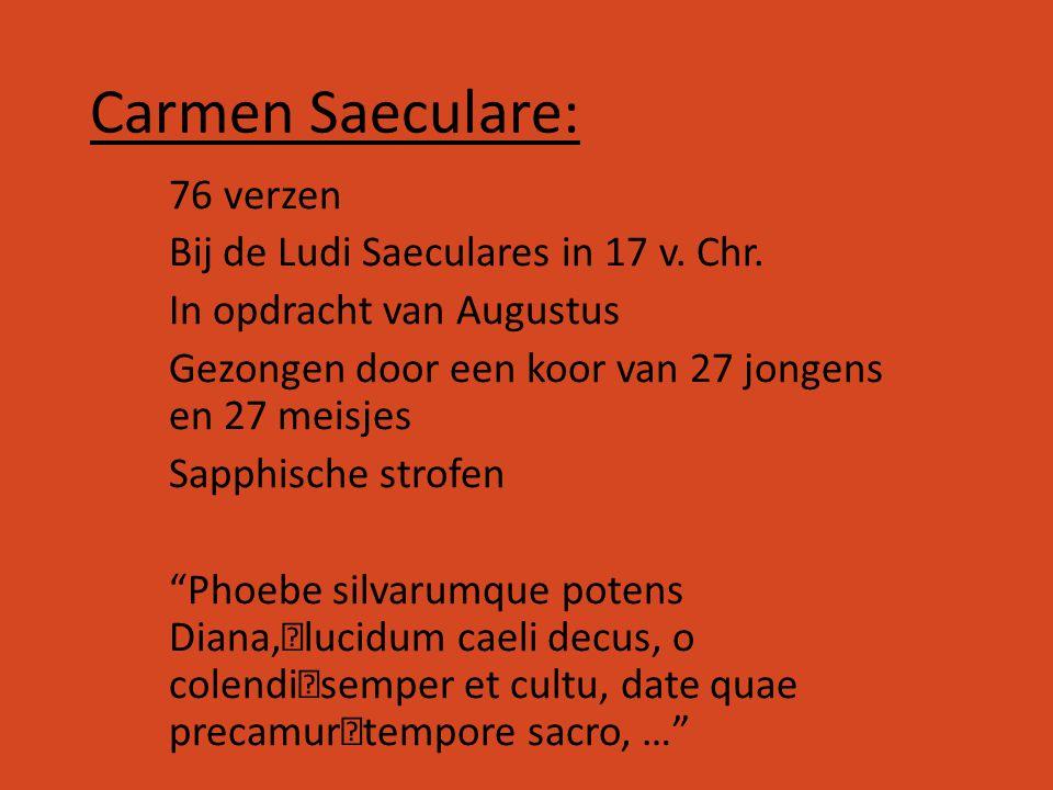 Carmen Saeculare: 76 verzen Bij de Ludi Saeculares in 17 v. Chr.
