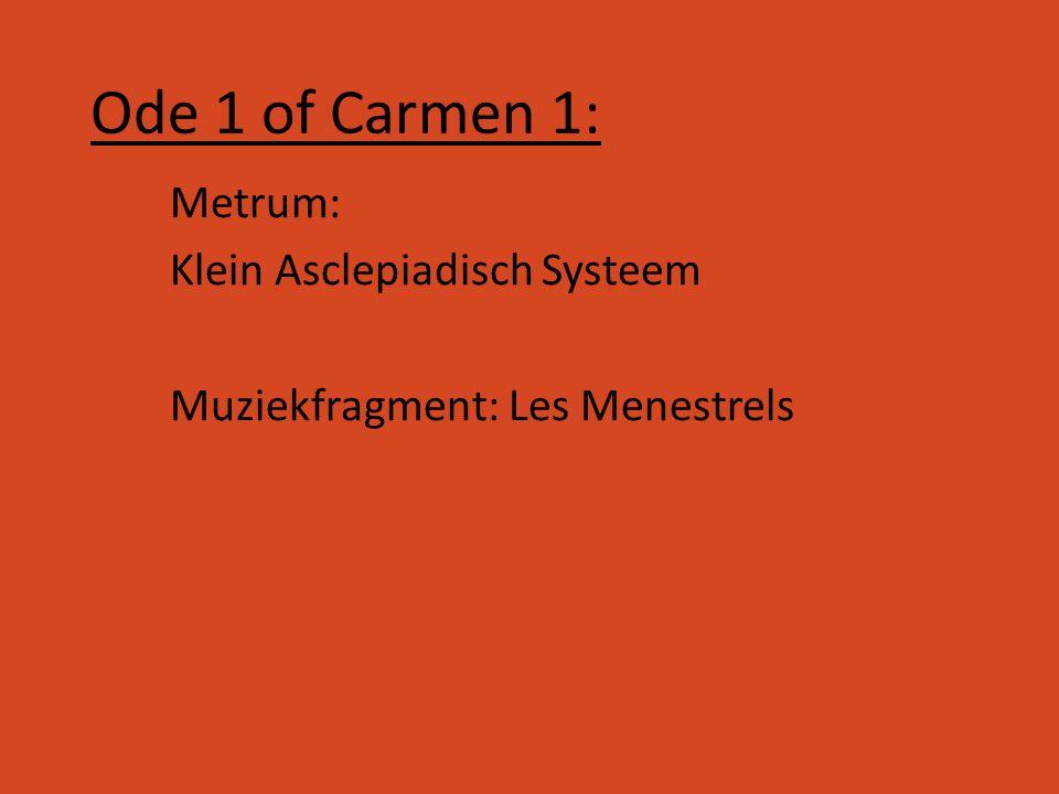 Metrum: Klein Asclepiadisch Systeem Muziekfragment: Les Menestrels