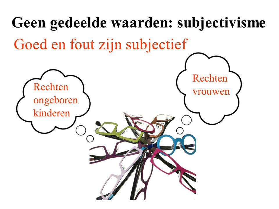 Geen gedeelde waarden: subjectivisme Goed en fout zijn subjectief