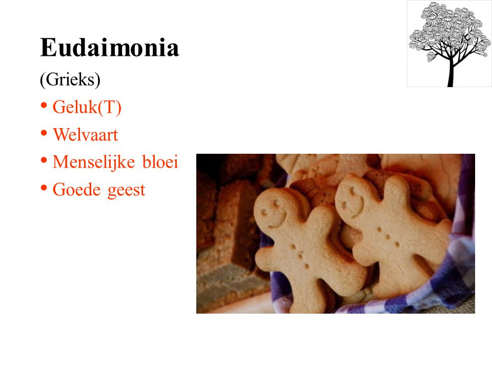 Eudaimonia (Grieks) Geluk(T) Welvaart Menselijke bloei Goede geest