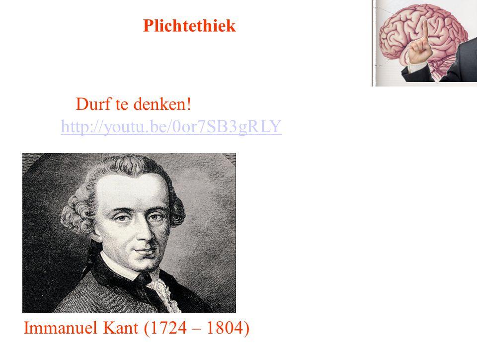 Plichtethiek Durf te denken! http://youtu.be/0or7SB3gRLY Immanuel Kant (1724 – 1804)
