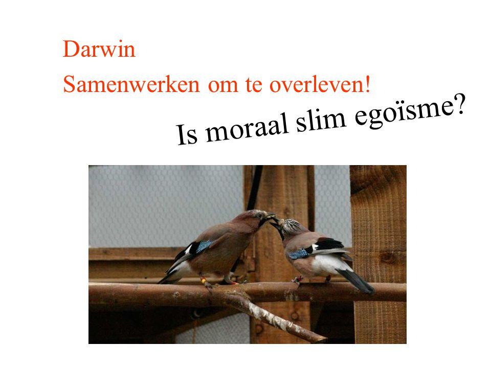 Darwin Samenwerken om te overleven! Is moraal slim egoïsme