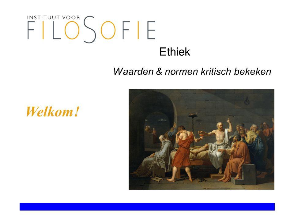 Ethiek Waarden & normen kritisch bekeken Welkom!
