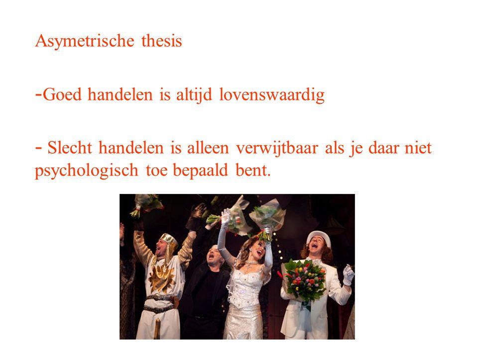 Asymetrische thesis Goed handelen is altijd lovenswaardig.