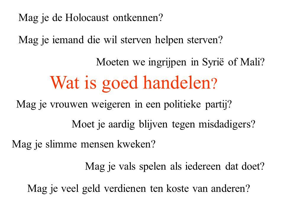 Wat is goed handelen Mag je de Holocaust ontkennen