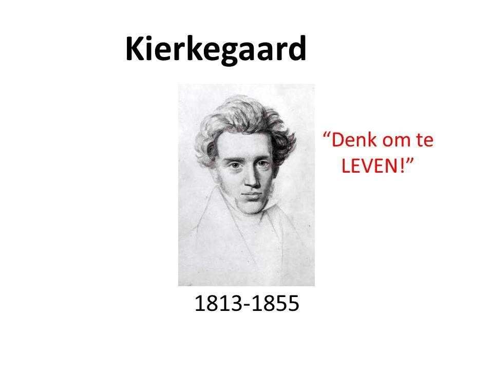 Kierkegaard Denk om te LEVEN! 1813-1855