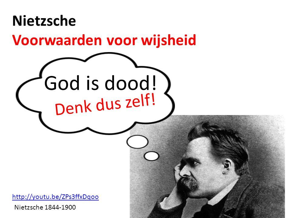 God is dood! Denk dus zelf! Nietzsche Voorwaarden voor wijsheid