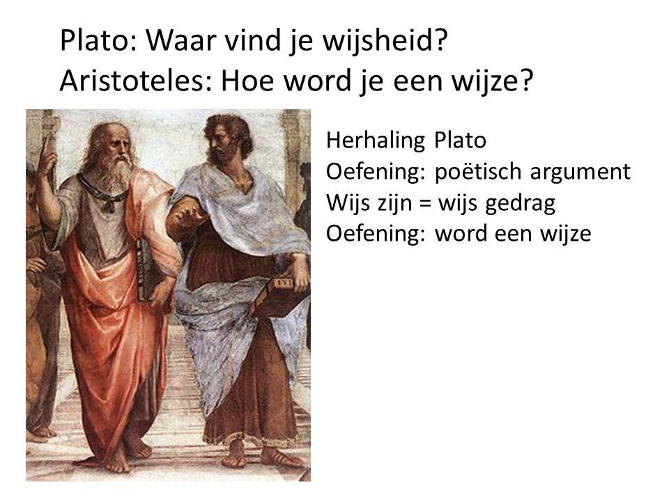 Plato: Waar vind je wijsheid Aristoteles: Hoe word je een wijze