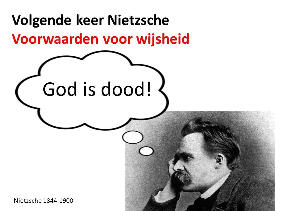 God is dood! Volgende keer Nietzsche Voorwaarden voor wijsheid