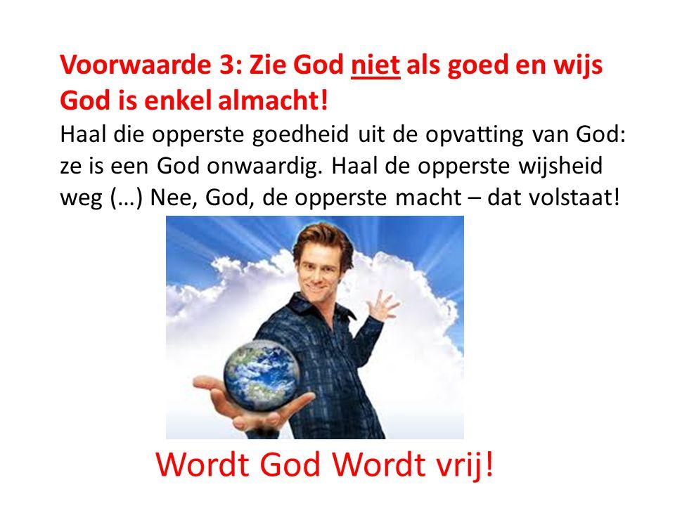 Wordt God Wordt vrij! Voorwaarde 3: Zie God niet als goed en wijs