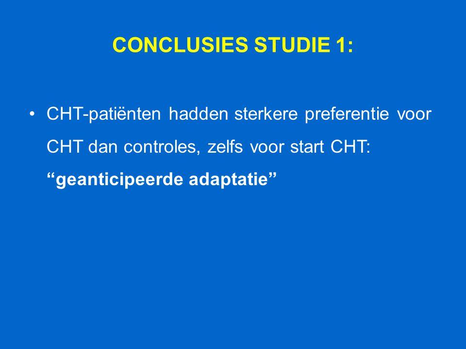 CONCLUSIES STUDIE 1: CHT-patiënten hadden sterkere preferentie voor CHT dan controles, zelfs voor start CHT: geanticipeerde adaptatie