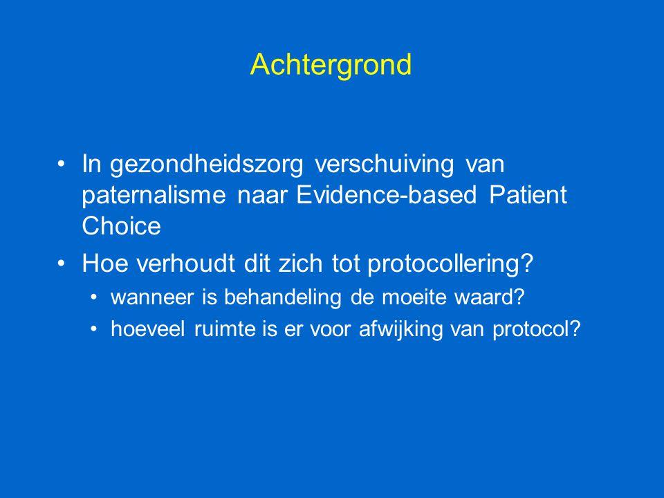 Achtergrond In gezondheidszorg verschuiving van paternalisme naar Evidence-based Patient Choice. Hoe verhoudt dit zich tot protocollering