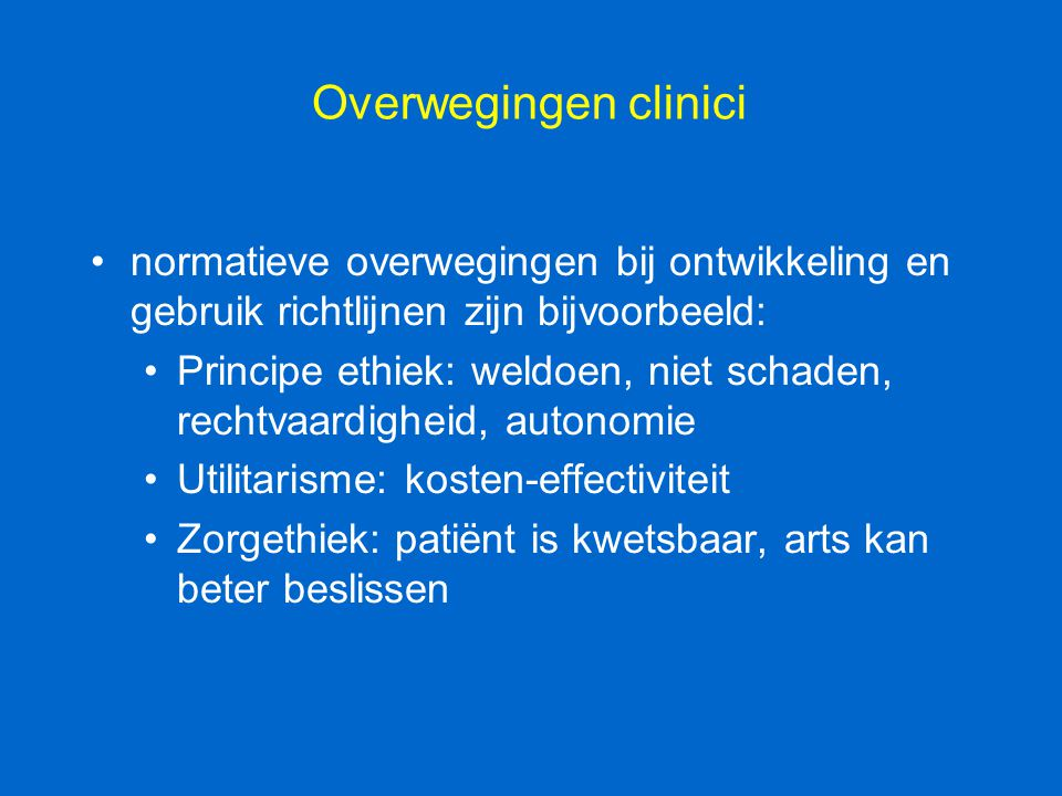 Overwegingen clinici normatieve overwegingen bij ontwikkeling en gebruik richtlijnen zijn bijvoorbeeld: