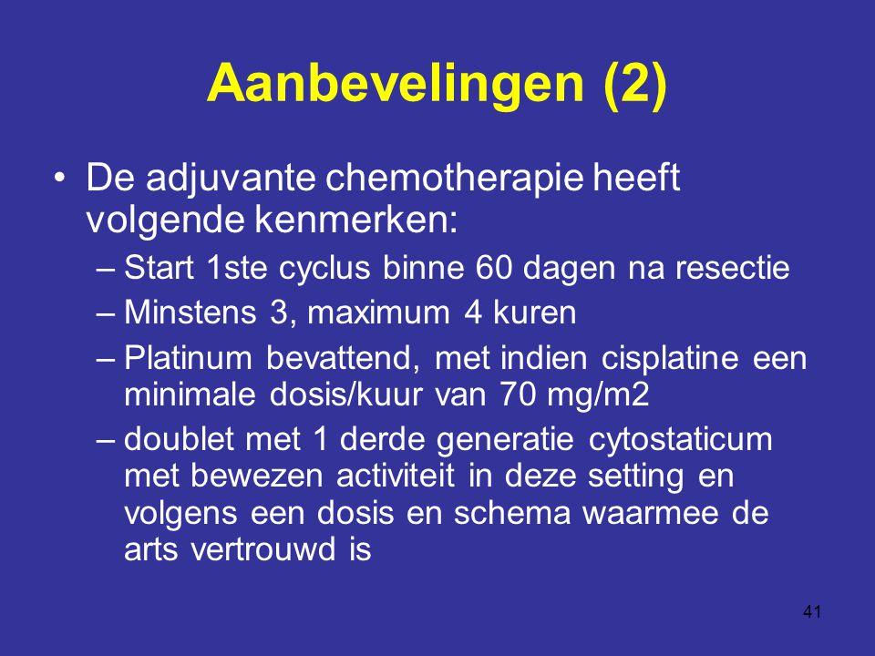 Aanbevelingen (2) De adjuvante chemotherapie heeft volgende kenmerken: