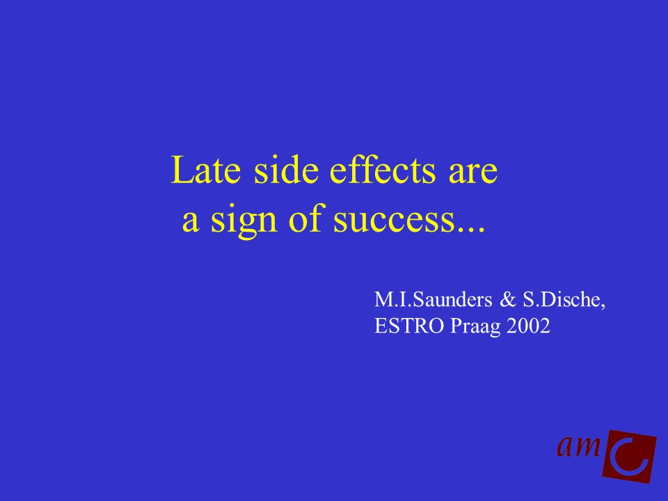 Late side effects are a sign of success...